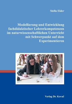 Modellierung und Entwicklung fachdidaktischer Lehrerkompetenzen im naturwissenschaftlichen Unterricht mit Schwerpunkt auf dem Experimentieren von Ekler,  Stella