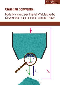 Modellierung und experimentelle Validierung des Schwerkraftaustrags ultrafeiner kohäsiver Pulver von Schwenke,  Christian