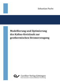 Modellierung und Optimierung des Kalina-Kreislaufs zur geothermischen Stromerzeugung von Fuchs,  Sebastian