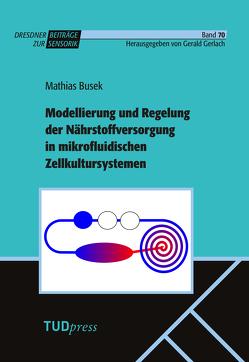 Modellierung und Regelung der Nährstoffversorgung in mikrofluidischen Zellkultursystemen von Busek,  Mathias, Gerald,  Gerlach