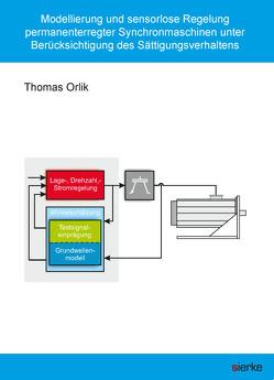 Modellierung und sensorlose Regelung permanenterregter Synchronmaschinen unter Berücksichtigung des Sättigungsverhaltens von Orlik,  Thomas