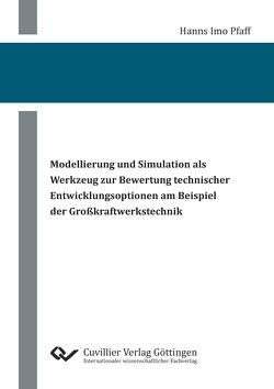 Modellierung und Simulation als Werkzeug zur Bewertung technischer Entwicklungsoptionen am Beispiel der Großkraftwerkstechnik von Pfaff,  Hanns Imo