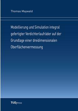 Modellierung und Simulation integral gefertigter Verdichterlaufräder auf der Grundlage einer dreidimensionalen Oberflächenvermessung von Maywald,  Thomas