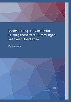 Modellierung und Simulation reibungsbehafteter Strömungen mit freier Oberfläche von Lübke,  Martin