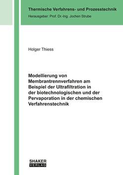 Modellierung von Membrantrennverfahren am Beispiel der Ultrafiltration in der biotechnologischen und der Pervaporation in der chemischen Verfahrenstechnik von Thiess,  Holger