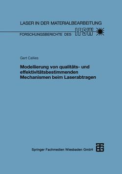 Modellierung von qualitäts- und effektivitätsbestimmenden Mechanismen beim Laserabtragen von Callies,  Gert