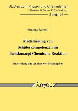 Modellierung von Schülerkompetenzen im Basiskonzept Chemische Reaktion von Ropohl,  Mathias