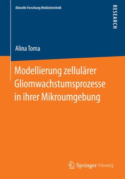 Modellierung zellulärer Gliomwachstumsprozesse in ihrer Mikroumgebung von Toma,  Alina