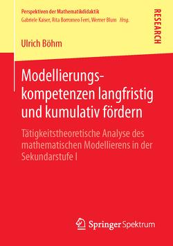 Modellierungskompetenzen langfristig und kumulativ fördern von Böhm,  Ulrich