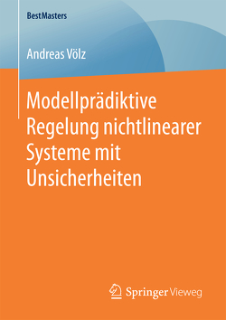 Modellprädiktive Regelung nichtlinearer Systeme mit Unsicherheiten von Völz,  Andreas