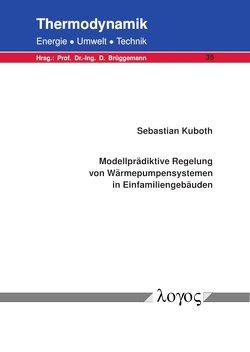 Modellprädiktive Regelung von Wärmepumpensystemen in Einfamiliengebäuden von Kuboth,  Sebastian