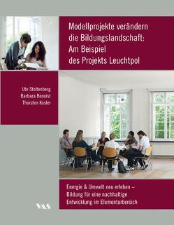 Modellprojekte verändern die Bildungslandschaft: Am Beispiel des Projekts Leuchtpol von Benoist,  Barbara, Kosler,  Thorsten, Stoltenberg,  Ute