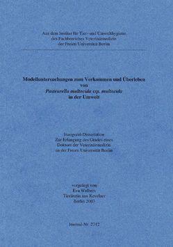 Modelluntersuchungen zum Vorkommen und Überleben von Pasteurella multocida ssp.multocida in der Umwelt von Welbers,  Eva