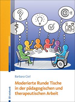 Moderierte Runde Tische in der pädagogischen und therapeutischen Arbeit von Giel,  Barbara