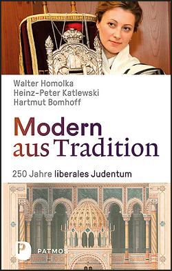 Modern aus Tradition: 250 Jahre Liberales Judentum von Bomhoff,  Hartmut, Homolka,  Walter, Katlewski,  Heinz-Peter