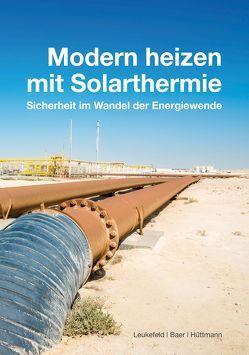 Modern heizen mit Solarthermie von Baer,  Oliver, Hüttmann,  Matthias, Leukefeld,  Timo
