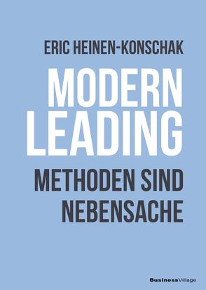 Modern Leading. Methoden sind Nebensache von Heinen-Konschak,  Eric