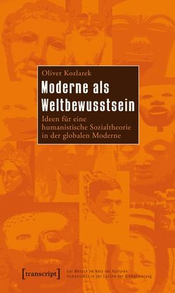 Moderne als Weltbewusstsein von Kozlarek,  Oliver