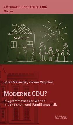 Moderne CDU? Programmatischer Wandel in der Schul- und Familienpolitik von Lorenz,  Robert, Messinger,  Sören, Micus,  Matthias, Wypchol,  Yvonne