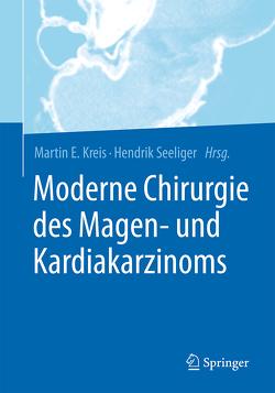Moderne Chirurgie des Magen- und Kardiakarzinoms von Kreis,  Martin E., Seeliger,  Hendrik