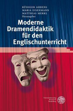 Moderne Dramendidaktik für den Englischunterricht von Ahrens,  Rüdiger, Eisenmann,  Maria, Merkl,  Matthias