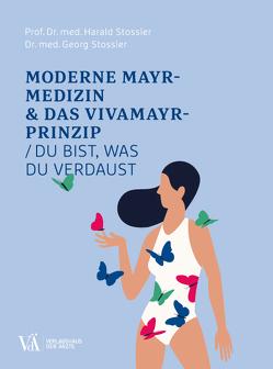 Moderne Mayr-Medizin & das VIVAMAYR-Prinzip von Stossier,  Harald