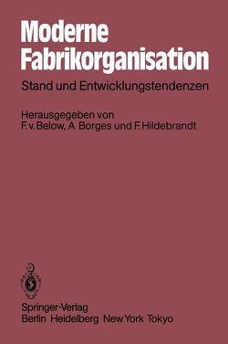 Moderne Fabrikorganisation von Below,  Fritz von, Borges,  Alfred, Hildebrandt,  Franz