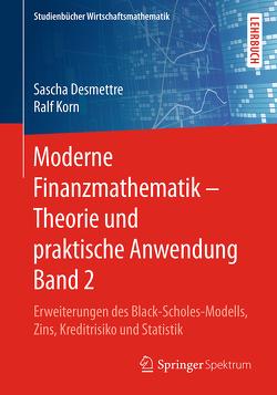 Moderne Finanzmathematik – Theorie und praktische Anwendung Band 2 von Desmettre,  Sascha, Korn,  Ralf