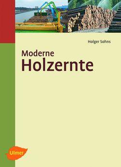 Moderne Holzernte von Sohns,  Dipl.-Ing. Holger