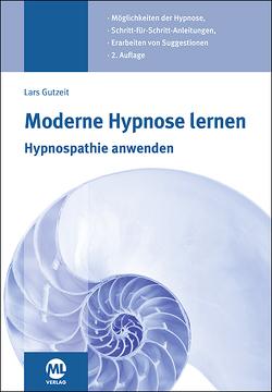 Moderne Hypnose lernen – Hypnospathie anwenden von Gutzeit,  Lars