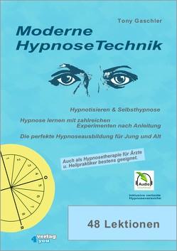 Moderne Hypnosetechnik. Hypnotisieren & Selbsthypnose. Hypnose lernen mit zahlreichen Experimenten nach Anleitung. Die perfekte Hypnoseausbildung für Jung und Alt. von Gaschler,  Tony, Stange,  A.
