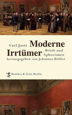 Moderne Irrtümer von Justi,  Carl, Rößler,  Johannes