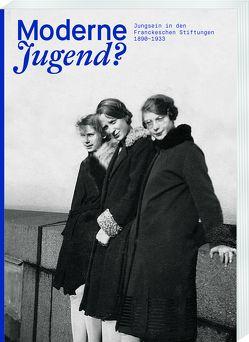 Moderne Jugend? Jungsein in den Franckeschen Stiftungen, 1890–1933 von Weiss,  Claudia, Zaunstöck,  Holger