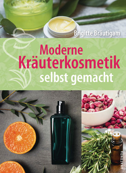 Moderne Kräuterkosmetik selbst gemacht von Bräutigam,  Brigitte
