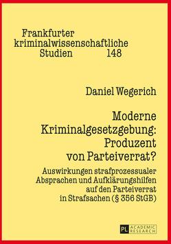Moderne Kriminalgesetzgebung: Produzent von Parteiverrat? von Wegerich,  Daniel