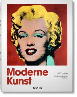 Moderne Kunst 1870-2000. Vom Impressionismus bis heute von Holzwarth,  Hans Werner
