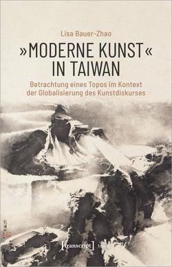 »Moderne Kunst« in Taiwan von Bauer-Zhao,  Lisa