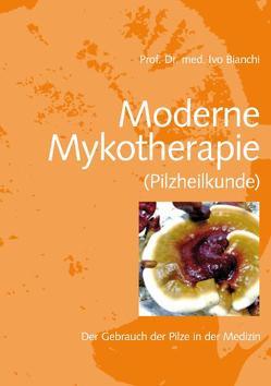 Moderne Mykotherapie (Pilzheilkunde) von Bianchi,  Ivo
