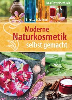 Moderne Naturkosmetik selbst gemacht – Das Einsteigerbuch von Bräutigam,  Brigitte