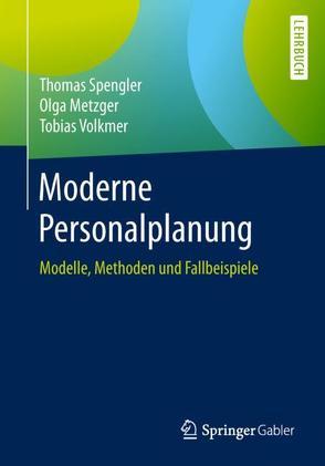 Moderne Personalplanung von Metzger,  Olga, Spengler,  Thomas, Volkmer,  Tobias