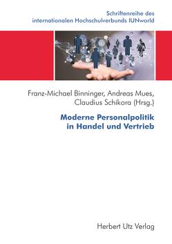 Moderne Personalpolitik in Handel und Vertrieb von Binninger,  Franz-Michael, Mues,  Andreas, Schikora,  Claudius
