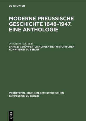 Moderne preußische Geschichte 1648–1947. Eine Anthologie / Moderne preußische Geschichte 1648–1947. Eine Anthologie. Band 3 von Büsch,  Otto, Neugebauer,  Wolfgang