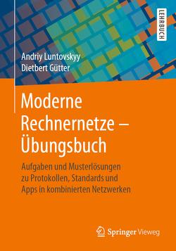 Moderne Rechnernetze – Übungsbuch von Gütter,  Dietbert, Luntovskyy,  Andriy