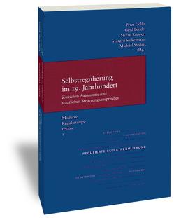 Moderne Regulierungsregime / Selbstregulierung im 19. Jahrhundert – zwischen Autonomie und staatlichen Steuerungsansprüchen von Bender,  Gerd, Collin,  Peter, Ruppert,  Stefan, Seckelmann,  Margrit, Stolleis,  Michael
