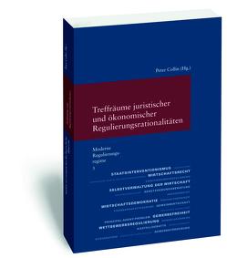Moderne Regulierungsregime / Treffräume juristischer und ökonomischer Regulierungsrationalitäten von Collin,  Peter