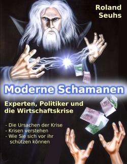 Moderne Schamanen von Seuhs,  Roland