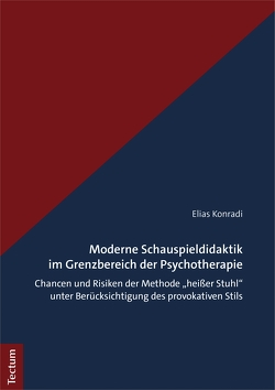 Moderne Schauspieldidaktik im Grenzbereich der Psychotherapie von Konradi,  Elias