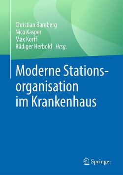 Moderne Stationsorganisation im Krankenhaus von Bamberg,  Christian, Herbold,  Rüdiger, Kasper,  Nico, Korff,  Max