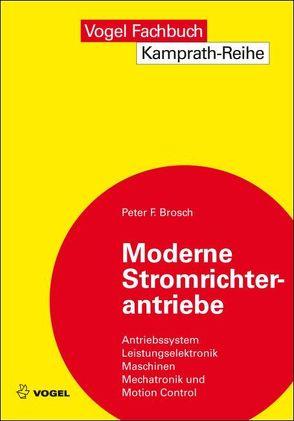 Moderne Stromrichterantriebe von Brosch,  Peter F.