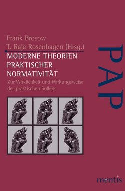Moderne Theorien praktischer Normativität von Brosow,  Frank, Rosenhagen,  T.Raja